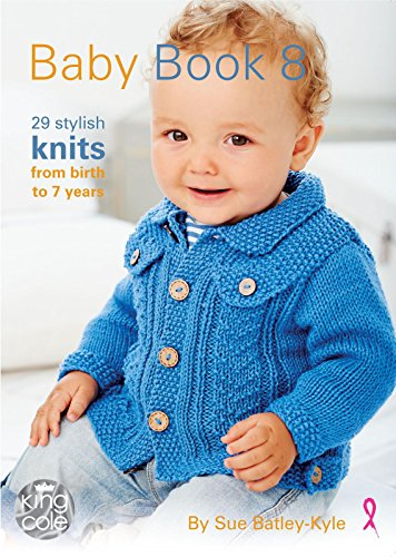 King Cole Baby Book 8 by Sue Batley Kyle 29 Stylish Knits From Birth To 7 Years - image 51nuO4yQrwL on https://knitting-crocheting-yarn.com