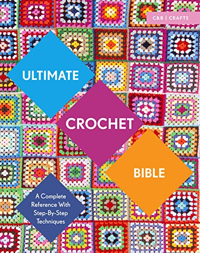 Ultimate Crochet Bible: A Complete Reference with Step-by-Step Techniques (C&b Crafts Bible) (Ultimate Guides) - image 61sZDNTkXzL on https://knitting-crocheting-yarn.com