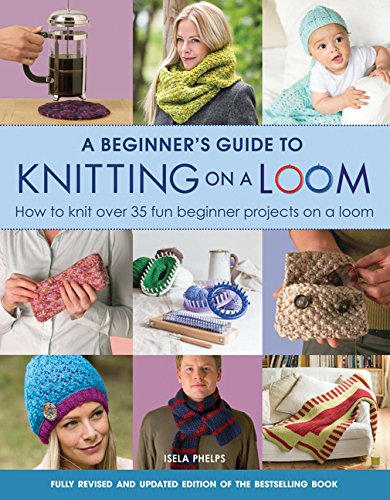 A Beginner's Guide to Knitting on a Loom (New Edition): How to knit over 35 fun beginner projects on a loom - image 51Uz+PRHdYL on https://knitting-crocheting-yarn.com